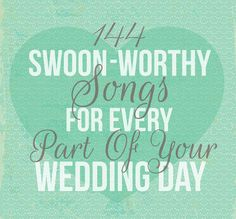 144 Swoon-Worthy Songs For Every Part Of Your Wedding Day