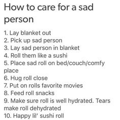 Sad people love to be rolled up like sushi!