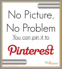 No Picture, No Problem you can pin it to Pinterest