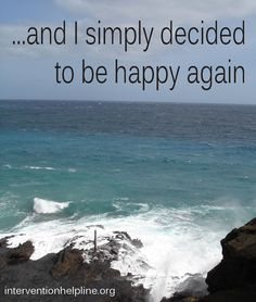 and I simply decided to be happy again - recovery sayings and quotes - interventionhelpline.org