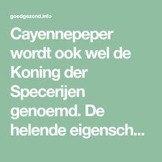 Cayennepeper wordt ook wel de Koning der Specerijen genoemd. De helende eigenschappen van deze specerij zijn enorm. Cayenne kan cruciaal zijn wanneer iemand een hartaanval heeft gehad. Het brengt d…