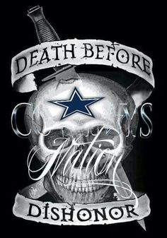 Death before dishonor Dallas Cowboys Tattoo, Dallas Cowboys Quotes, Dallas Cowboys Game, Dallas Cowboys Wallpaper, Dallas Cowboys Pictures, Cowboys Memes, Cowboy Images, Cowboy Pictures, Cowboy Tattoos