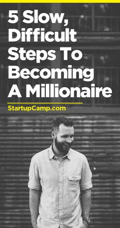 5 Slow, Difficult (but realistic) Steps to Becoming a Millionaire - Love this…