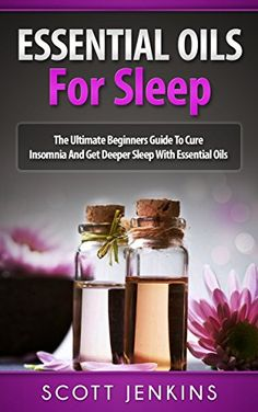 ESSENTIAL OILS FOR SLEEP: The Ultimate Beginners Guide To Cure Insomnia And Get Deeper Sleep With Essential Oils (Soap Making, Bath Bombs, Coconut Oil, ... Lavender Oil, Coconut Oil, Tea Tree Oil) by Scott Jenkins http://smile.amazon.com/dp/B013UWYDLG/ref=cm_sw_r_pi_dp_NRQJwb1F1PVN5