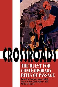 Crossroads: The Quest for Contemporary Rites of Passage - A fascinating collection of articles by experts working in this area of teen development.