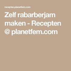 Zelf rabarberjam maken - Recepten @ planetfem.com