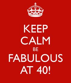 KEEP CALM BE FABULOUS AT Another original poster design created with the Keep Calm-o-matic. Buy this design or create your own original Keep Calm design now. 40th Birthday Images, Happy 40th Birthday, 40th Birthday Parties, Birthday Quotes, Birthday Greetings, Birthday Wishes, Special Birthday, Brother And Sister Love, Birthday Blessings