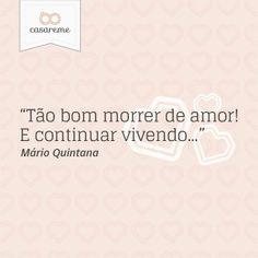 """""""Tão bom morrer de amor! E continuar vivendo..."""" - Mário Quintana"""