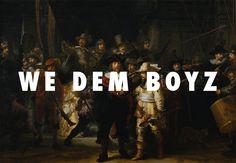 hol' up, we dem night watch  The Night Watch (1642), Rembrandt / We Dem Boyz, Wiz Khalifa