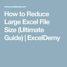 How to Reduce Large Excel File Size (Ultimate Guide) | ExcelDemy