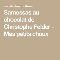 Samossas au chocolat de Christophe Felder - Mes petits choux