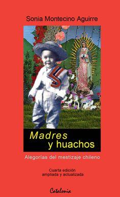 Madres y Huachos. Alegorías del mestizaje chileno. Sonia Montecino.