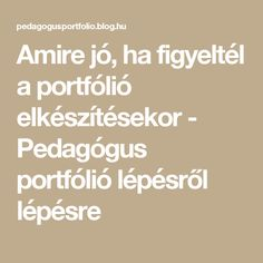 Amire jó, ha figyeltél a portfólió elkészítésekor - Pedagógus portfólió lépésről lépésre Teaching, Math, Learning, Education, Early Math, Math Resources, Teaching Manners, Onderwijs