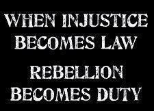 When injustice becomes law, rebellion becomes duty.