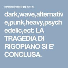 dark,wave,alternative,punk,heavy,psychedelic,ect: LA TRAGEDIA DI RIGOPIANO SI E' CONCLUSA.