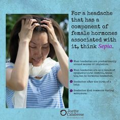 For headaches associated with hormonal changes, turn to homeopathy. ~Joettecalabrese.com