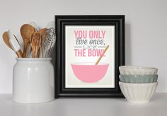 The original lick the bowl print. You only live once thats the motto lick the bowl! Might as well just go for it and lick the extra batter of your