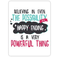 believing in the possibility of a happy ending