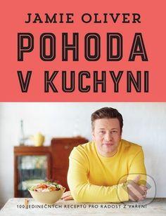 Pohoda v kuchyni (Jamie Oliver) - Knihy | Martinus.cz