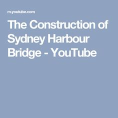 The Construction of Sydney Harbour Bridge - YouTube