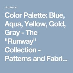 "Color Palette: Blue, Aqua, Yellow, Gold, Gray - The ""Runway"" Collection - Patterns and Fabrics designed by Pattern Pod for Douglass Industries - Picmia"