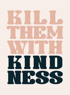 Kill them With kindn