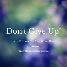 Don't Give Up On Your American Dream Home and We Won't Give Up Either!