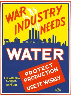 "A WWII poster promoting conservation of water in Philadelphia in support of war production. ""War industry needs water. Protect production, use it wisely."" Illustrated by Glenn Stuart Pearce at some point between 1941 and 1943 for the WPA Federal Art Project in Philadelphia."