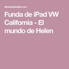 Funda de iPad VW California - El mundo de Helen