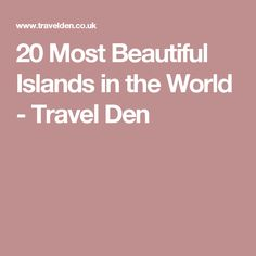 20 Most Beautiful Islands in the World - Travel Den