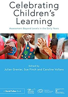 Celebrating Children's Learning: Assessment Beyond Levels in the Early Years: Amazon.co.uk: Julian Grenier, Sue Finch, Caroline Vollans: Books