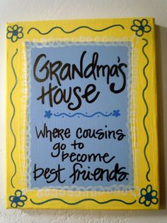 Hand-painted canvas with quotation about Grandma's House Great Quotes, Inspirational Quotes, Motivational, Thats The Way, Cousins, As You Like, Diy Gifts, Craft Gifts, Favorite Quotes