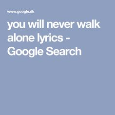 you will never walk alone lyrics - Google Search