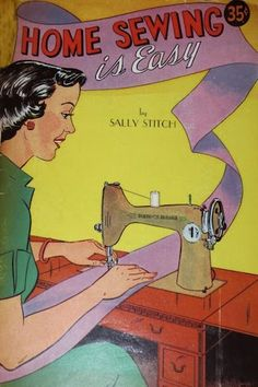 Sewing Vintage Home Sewing is Easy. by Sally Stitch. Images Vintage, Vintage Design, Retro Images, Sewing Art, Love Sewing, Vintage Sewing Machines, Vintage Sewing Patterns, Sewing Hacks, Sewing Projects