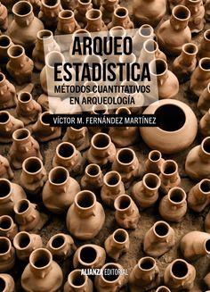 Arqueo-estadística : métodos cuantitativos en arqueología / Víctor M. Fernández Martínez PublicaciónMadrid : Alianza, D.L. 2015