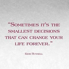 It's the smallest decisions that can change your life forever.