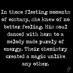 In those fleeting moments of ecstasy, she knew of no better feeling. His soul danced with hers to a melody made purely of energy. Their chemistry created a magic unlike any other. Love And Lust, Love Of My Life, Love You, Twin Flame Love, Twin Flames, Twin Souls, Passionate Love, Emotion, Thing 1