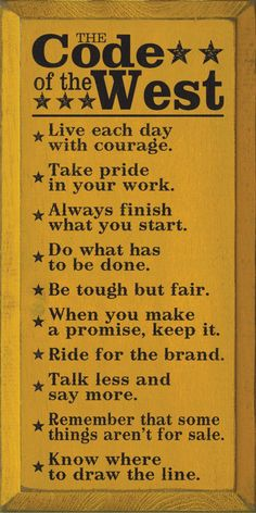 The Code Of The West -- A code to live by for sure .saw this on property  brothers. Really like this