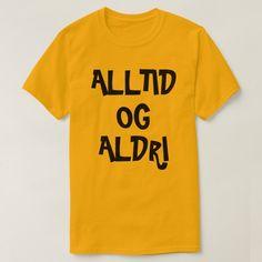 Always and Never in Norwegian orange T-Shirt #alwaysandnever #alltidogaldri #norwegian #language #word #TShirt Word Sentences, Orange T Shirts, Keep It Cleaner, Fitness Models, Language, Casual, Sleeves, Mens Tops, How To Wear
