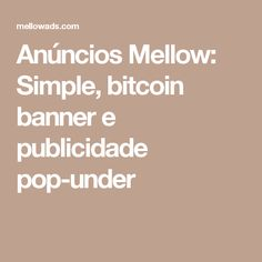 Anúncios Mellow: Simple, bitcoin banner e publicidade pop-under