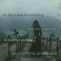 Fear the ones who have died and were reborn! For they have nothing more to loose!