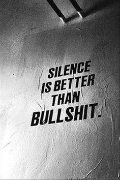 SILENCE IS BETTER THAN BULLSHIT...