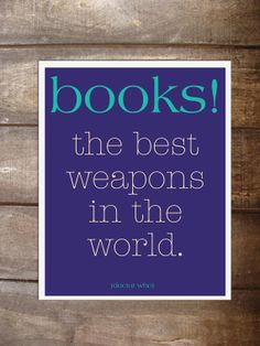 Books - the best weapons in the world.  Doctor Who quote on 8 x 10 card stock on Etsy, $15.00