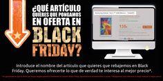 Dinos qué productos te gustaría que salieran en oferta en nuestro Black Friday 2014. Te escuchamos!