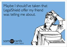 Maybe I should've taken that LegalShield offer my friend was telling me about. | Workplace Ecard | someecards.com