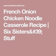 French Onion Chicken Noodle Casserole Recipe | Six Sisters' Stuff