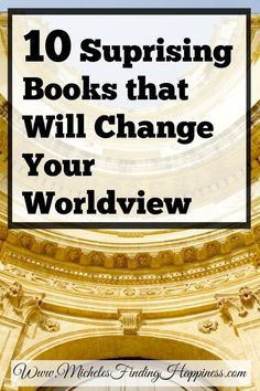 These 10 books will change your worldview, inspire you and make you think. Everything from classic to recent books that will become classics.