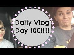 Daily Vlog Day 100!!!!!