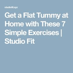 Get a Flat Tummy at Home with These 7 Simple Exercises  |  Studio Fit