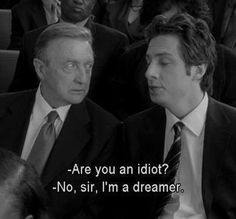 Im a dreamer photo tv show funny show scrubs zach braff tv series Film Quotes, Funny Quotes, Wisdom Quotes, The Dreamers, Citations Film, Im A Dreamer, Movie Lines, Mood Quotes, Motivation Quotes
